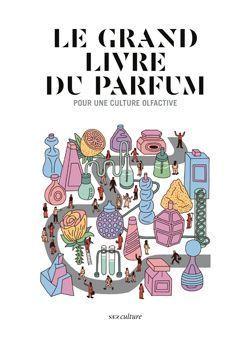 Le grand livre du parfum, le collectif de Nez.