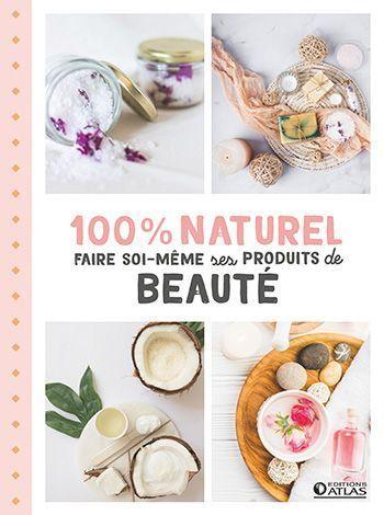 Le livre 100 % naturel faire soi même ses produits de beauté